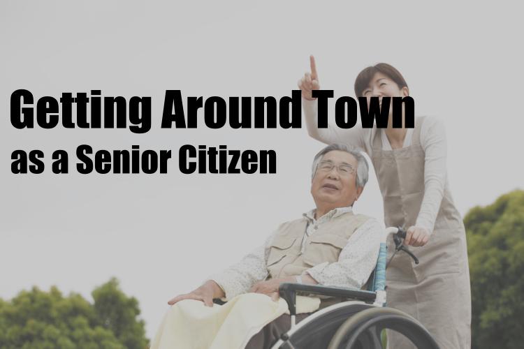 Getting Around Town as a Senior Citizen